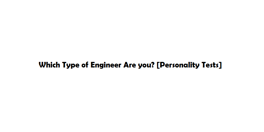 Which Type of Engineer Are You?